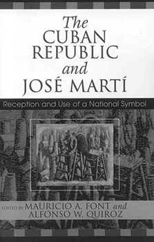 The Cuban Republic and José Martí: Reception and Use of a National Symbol